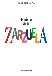 Guide de la Zarzuela : La Zarzuela de Z à A