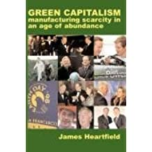 Green Capitalism: Manufacturing Scarcity in an Age of Abundance