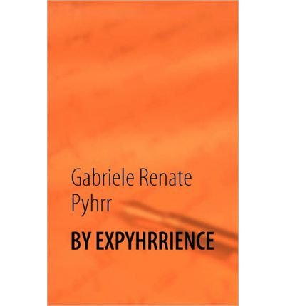 [ BY EXPYHRRIENCE (GERMAN) ] BY Pyhrr, Gabriele Renate ( Author ) [ 2012 ] Paperback