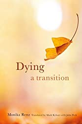 Dying: A Transition (End-of-Life Care: A Series) by Monika Renz (2015-10-06)