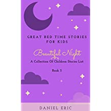 Great Bed Time Stories For Kids: A Collection Of Children Stories List (Beautiful Night Book 3) (English Edition)