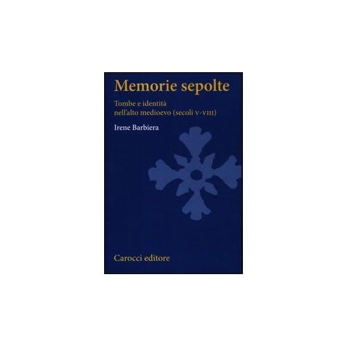 Memorie Sepolte. Tombe E Identità Nell'alto Medioevo (Secoli V-Viii)