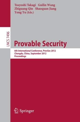 Provable Security: 6th International Conference, ProvSec 2012, Chengdu, China, September 26-28, 2012, Proceedings (Lecture Notes in Computer Science)