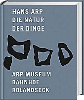 Hans Arp. Die Natur der Dinge. Katalog anlässlich der Ausstellung Hans Arp - die Natur der Dinge, Arp Museum Bahnhof Rolandseck, 29.9.2007 - 30.3.2008. Text deutsch, englisch und französisch