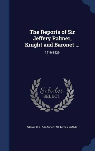 The Reports of Sir Jeffery Palmer, Knight and Baronet ...: 1619-1629