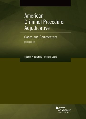 American Criminal Procedure, Adjudicative: Cases and Commentary (American Casebook Series) 10th edition by Saltzburg, Stephen, Capra, Daniel (2014) Paperback