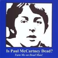 Is Paul Dead: Turn Me on Dead Man