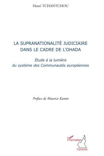 La supranationalité judiciaire dans le cadre de l'Ohada : Etude à la lumière des systèmes de Communautés européennes par Henri Tchantchou