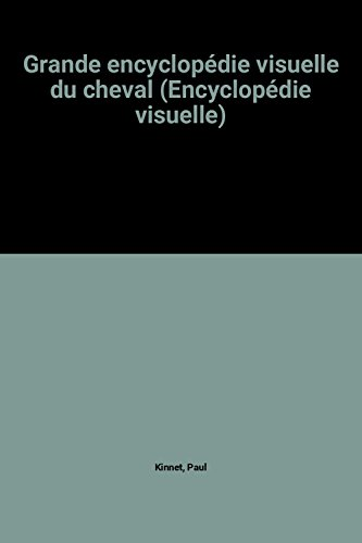 Grande encyclopédie visuelle du cheval (Encyclopédie visuelle) par Kinnet Paul