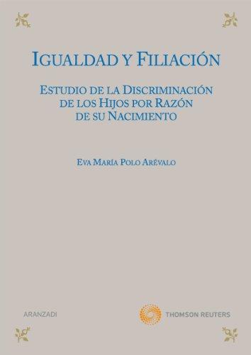 Igualdad y filiación - Estudio de la discriminación de los hijos por razón de su nacimiento (Monografía) por Eva María Polo Arévalo