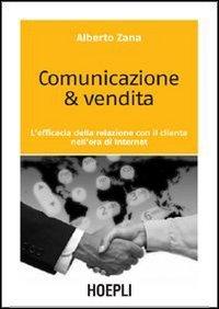 Comunicazione & vendita. L'efficacia della relazione con il cliente nell'era di Internet