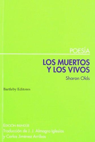 Muertos Y Los Vivos,Los (Poesia (bartleby)) por Sharon Olds