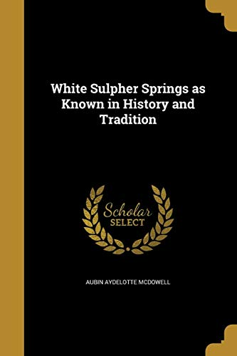 WHITE SULPHER SPRINGS AS KNOWN -