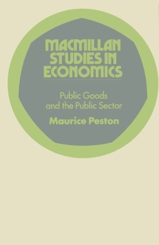 Public Goods and the Public Sector (Study in Economics) by Maurice Harry Peston (1972-06-18)