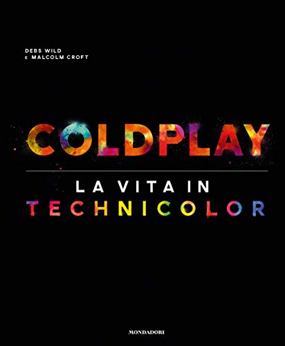 Coldplay. La vita in technicolor. Ediz. illustrata