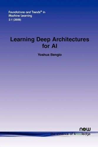 Learning Deep Architectures for AI (Foundations and Trends(r) in Machine Learning) by Yoshua Bengio (2009-10-28)