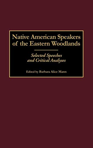 Native American Speakers of the Eastern Woodlands: Selected Speeches and Critical Analyses (Contributions to the Study of Mass Media & Communications)