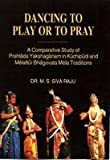 Dancing to Play or to Pray: A Comparative Study of Prahlada Yakshaganam in Kuchipudi and Melattur Bhagavata Mela Traditions