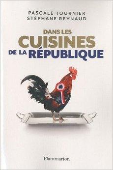 Dans les cuisines de la Rpublique : Enqute sur les tables du pouvoir de Pascale Tournier,Stphane Reynaud ( 10 novembre 2010 )