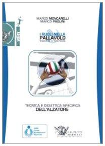 Tecnica e didattica specifica dell'alzatore. I ruoli nella pallavolo maschile e femminile. Con DVD (Volley collection) por Marco Mencarelli
