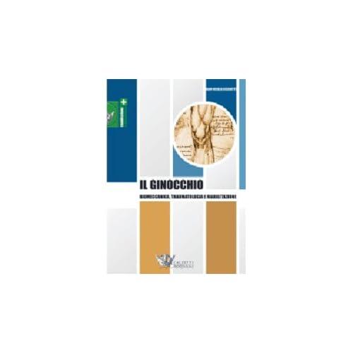 Il Ginocchio. Biomeccanica, Traumatologia E Riabilitazione