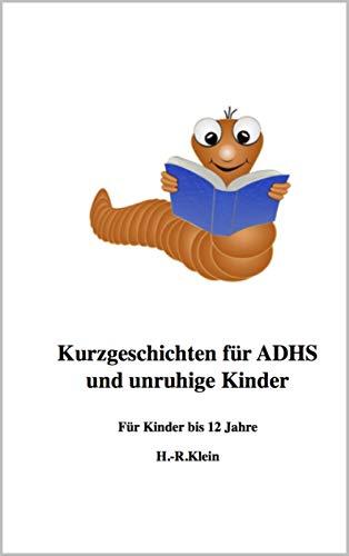 Kurzgeschichten für ADHS und unruhige Kinder: Für Kinder bis 12 ...