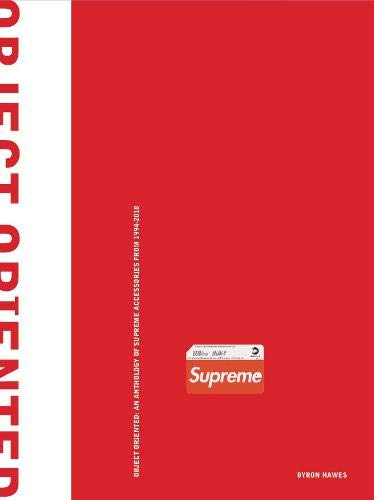Object Oriented: An Anthology of Supreme Accessories from 1994-2018 -