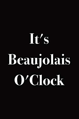 Notebook for Beaujolais Wine Lovers and Drinkers | It's Beaujolais O'Clock: Medium Ruled Gift Journal