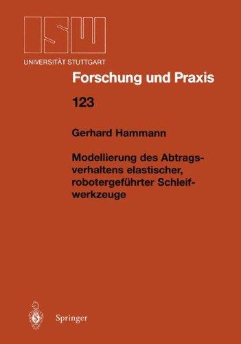 Modellierung des Abtragsverhaltens elastischer, robotergeführter Schleifwerkzeuge (Isw Forschung und Praxis) (German Edition)