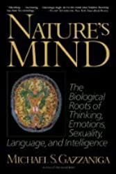 Nature's Mind: The Biological Roots of Thinking, Emotions, Sexuality, Language, and Intelligence by Michael S. Gazzaniga (1992-10-01)