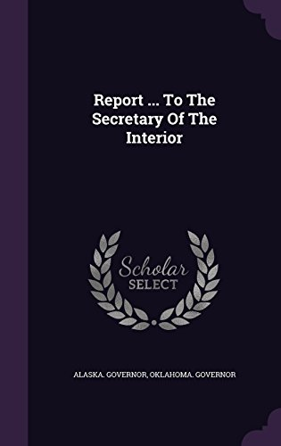 Report ... To The Secretary Of The Interior