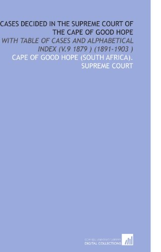 Cases Decided in the Supreme Court of the Cape of Good Hope: With Table of Cases and Alphabetical Index (V.9 1879) (1891-1903) por Cape of Good Hope (South Africa). Supreme Court