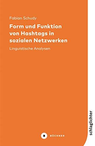 Form und Funktion von Hashtags in sozialen Netzwerken: Linguistische Analysen (Schlaglichter 3)