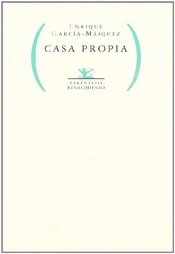 Casa Propia. Edicion Al Cuidado (Renacimiento, Serie Paréntesis) por Enrique García-Máiquez