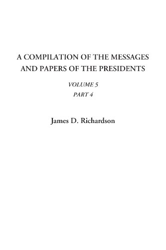 A Compilation of the Messages and Papers of the Presidents (Volume 5, Part 4)