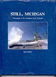 Still Michigan: Photographs of the Northwest Lower Peninsula by Ken Scott (1990-12-02)