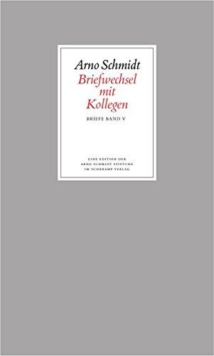 Bargfelder Ausgabe. Briefe von und an Arno Schmidt: Band 5: Briefwechsel mit Kollegen