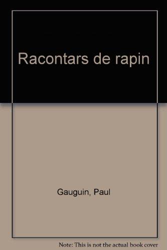 Racontars de Rapin: Fac-similé du manuscrit de Paul Gauguin : édition enrichie de dix-huit monotypes. Suivie de Art de Papou & Chant de Rossignoou, la lutte pour les peintres par Victor Merlhès