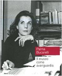 Palma Bucarelli. Il museo come avanguardia. Catalogo della mostra (Roma, 26 giugno-1 novembre 2009). Ediz. illustrata