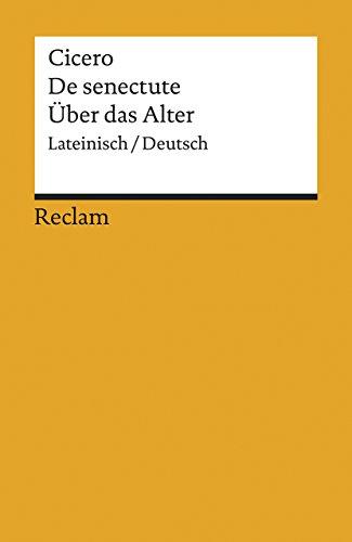 Cato maior de senectute /Cato der Ältere über das Alter: Lat. /Dt. (Reclams Universal-Bibliothek)