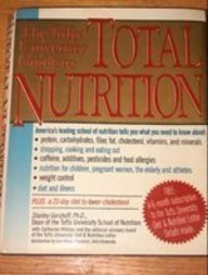 The Tufts University guide to total nutrition: Stanley Gershoff, with Catherine Whitney, and the Editorial Advisory Board of the Tufts University diet & nutrition letter ; foreword by Jean Mayer by Stanley N Gershoff (1990-05-03)