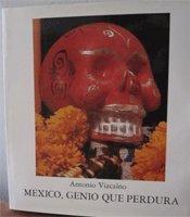 Mexico, Genio Que Perdura por Antonio Vizcaino