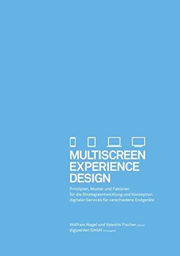 Multiscreen Experience Design: Prinzipien, Muster und Faktoren für die Strategieentwicklung und Konzeption digitaler Services für verschiedene Endgeräte (Digital-nagel)