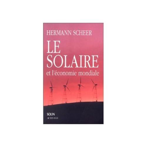 Le solaire et l'économie mondiale. Stratégie pour des temps modernes écologiques de Hermann Scheer ( 8 février 2001 )