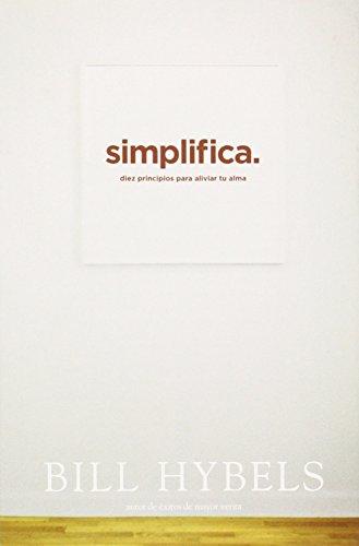 Simplifica: Diez Principios Para Aliviar Tu Alma por Bill Hybels