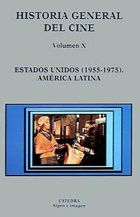 Historia general del cine. Volumen X: Estados Unidos, 1955-1975. América Latina: 10 (Signo E Imagen - Historia General Del Cine)