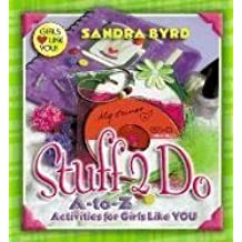 Stuff 2 Do: A-to-Z Activities for Girls Like You by Sandra Byrd (2003-10-01)
