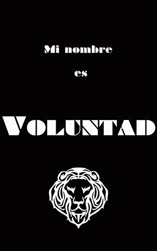 Mi nombre es Voluntad ( Adelgazar mediante la voluntad ) por Ernesto  Cabello García