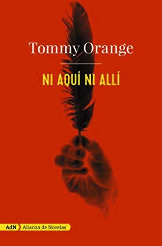 Ni aquí ni allí (AdN) (Adn Alianza De Novelas) por Tommy Orange