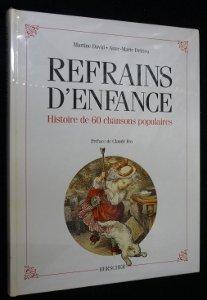 Refrains d'Enfance - Histoire de 60 Chansons Populaires par Martine David, Anne-Marie Delrieu